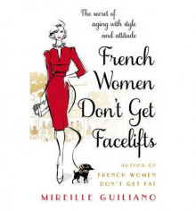 French Women Don't Get Facelifts av Mireille Guiliano (Heftet)