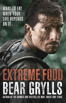 Extreme Food - What to eat when your life depends on it... av Bear Grylls (Heftet)