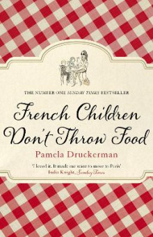 French Children Don't Throw Food av Pamela Druckerman (Heftet)