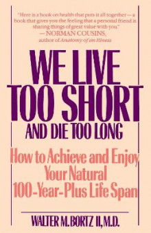 We Live Too Short and Die Too Long av Walter M Bortz (Heftet)