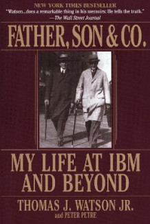 Father, Son & Co.: My Life at IBM and beyond av Thomas Watson og Peter Petre (Heftet)