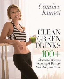 Clean Green Drinks av Candice Kumai (Innbundet)