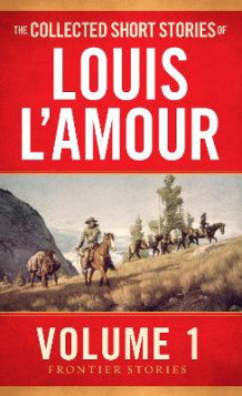 Collected Short Stories of Louis L'Amour: Volume 1 av Louis L'Amour (Heftet)