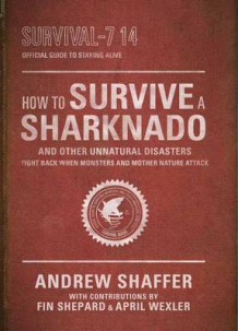 How to Survive a Sharknado and Other Unnatural Disasters av Andrew Shaffer (Heftet)