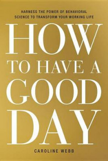 How to Have a Good Day av Caroline Webb (Innbundet)