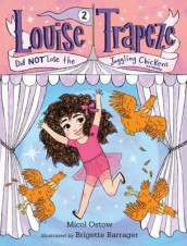 Louise Trapeze Did Not Lose the Juggling Chickens av Micol Ostow (Innbundet)