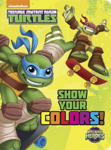 Show Your Colors! (Teenage Mutant Ninja Turtles: Half-Shell Heroes) av Random House (Pappbok)