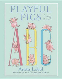 Playful Pigs from A to Z av Anita Lobel (Innbundet)