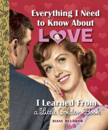 Everything I Need to Know About Love I Learned from a Little Golden Book av Diane Muldrow (Innbundet)