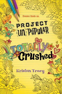 Project (Un)Popular Book #2: Totally Crushed av Kristen Tracy (Innbundet)