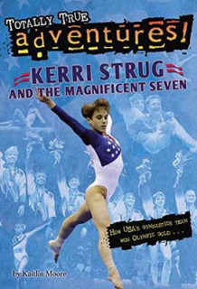 Kerri Strug and the Magnificent Seven: Totally True Adventures av Kaitlin Moore (Heftet)