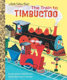 Train to Timbuctoo av Margaret Wise Brown og Art Seiden (Innbundet)