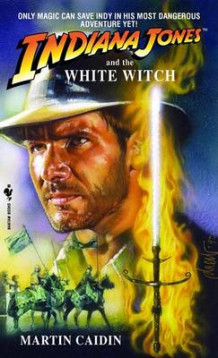 Indiana Jones and the White Witch: 8 av Martin Caidin (Heftet)