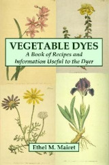 Omslag - Vegetable Dyes: A Book of Recipes and Information Useful to the Dyer