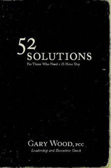 52 Solutions for Those Who Need a 25 Hour Day av Gary Wood (Heftet)