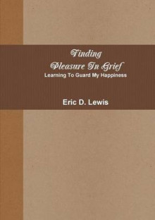 Finding Pleasure in Grief av Eric Lewis (Heftet)