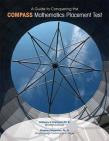 A Guide to Conquering the COMPASS Mathematics Placement Test av Anthony E Clement og Stephen Majewicz (Heftet)