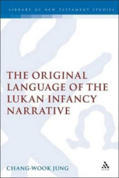 The Original Language of the Lukan Infancy Narrative av Chang-Wook Jung (Innbundet)
