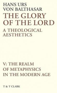 The Glory of the Lord: The Realm of Metaphysics in the Modern Age v. 5 av Hans Urs von Balthasar, Brian McNeil og John Riches (Innbundet)