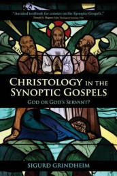 Christology in the Synoptic Gospels av Sigurd Grindheim (Mikrofilm)