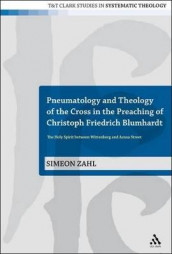 Pneumatology and Theology of the Cross in the Preaching of Christoph Friedrich Blumhardt av Simeon Zahl (Heftet)
