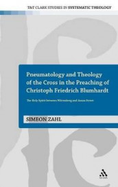 Pneumatology and Theology of the Cross in the Preaching of Christoph Friedrich Blumhardt av Simeon Zahl (Innbundet)