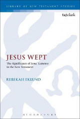 Omslag - Jesus Wept: The Significance of Jesus' Laments in the New Testament
