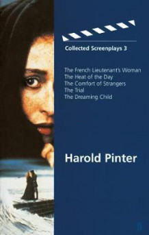 "Collected Screenplays 3: ""French Lieutenant's Woman"", ""Heat of the Day"", ""Comfort of Strangers"", ""The Trial"", ""Dreaming Child"" Volume 3 av Harold Pinter (Heftet)"
