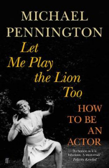 Let Me Play the Lion Too av Michael Pennington (Heftet)