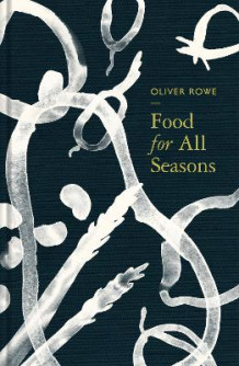 Food for All Seasons av Oliver Rowe (Innbundet)