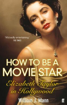 How to Be a Movie Star av William J. Mann (Heftet)
