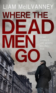 Where the Dead Men Go av Liam McIlvanney (Heftet)