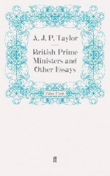 British Prime Ministers and Other Essays av A. J. P. Taylor (Heftet)