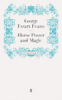 Horse Power and Magic av George Ewart Evans (Heftet)