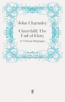 Churchill: The End of Glory av John Charmley (Heftet)