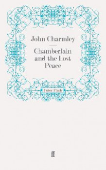 Chamberlain and the Lost Peace av John Charmley (Heftet)