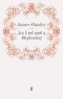 An End and a Beginning av James Hanley (Heftet)