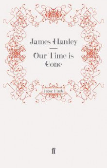 Our Time is Gone av James Hanley (Heftet)