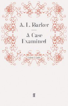 A Case Examined av A. L. Barker (Heftet)
