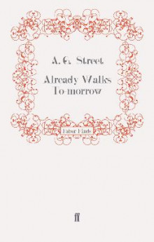 Already Walks to-Morrow av A. G. Street (Heftet)