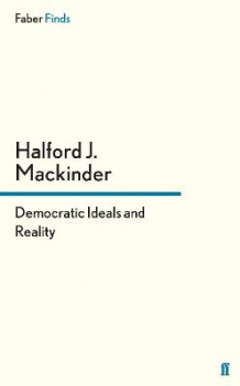 Democratic Ideals and Reality av Sir Halford John Mackinder (Heftet)