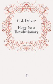Elegy for a Revolutionary av C. J. Driver (Heftet)