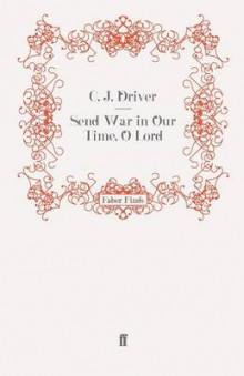 Send War in Our Time, O Lord av C. J. Driver (Heftet)