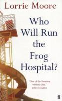 Who Will Run the Frog Hospital? av Lorrie Moore (Heftet)