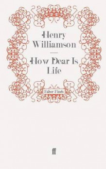 How Dear is Life: Part 4 av Henry Williamson (Heftet)