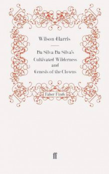 Da Silva Da Silva's Cultivated Wilderness and Genesis of the Clowns av Wilson Harris (Heftet)