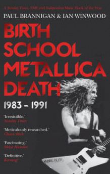 Birth School Metallica Death: Volume I av Paul Brannigan og Ian Winwood (Heftet)