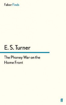 The Phoney War on the Home Front av E. S. Turner (Heftet)