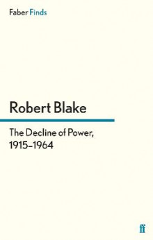 The Decline of Power, 1915-1964 av Robert Blake (Heftet)