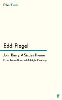 John Barry: A Sixties Theme av Eddi Fiegel (Heftet)